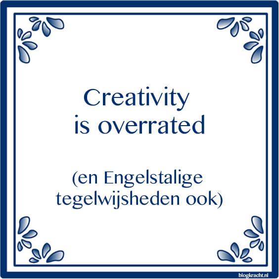 creativiteit is overrated (tegelwijsheid)